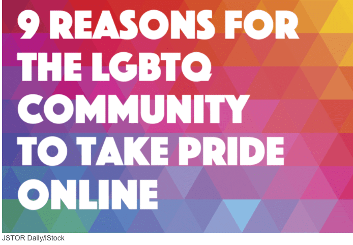 JSTOR: 9 REASONS FOR THE LGBTQ COMMUNITY TO TAKE PRIDE ONLINE
